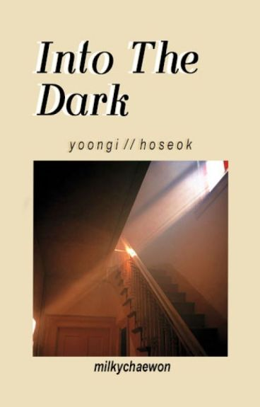 Into The Dark. {YoonSeok}