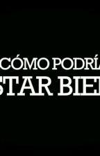 ¿COMO PODRIA ESTAR BIEN.? VIDA DENTRO DE UN DIARIO (Y CON EL ENEMIGO) by larapf