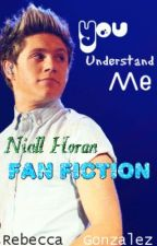 You Understand Me {Niall Horan Fan Fiction} by xxbeckieex