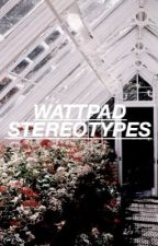 Wattpad Stereotypes by alisewriter