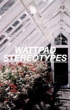 Wattpad Stereotypes by alisewriter