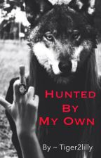 Hunted, by your own by Tiger2lilly
