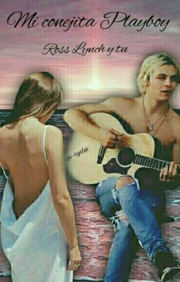 Mi Conejita Playboy ||Ross Lynch y Tu||