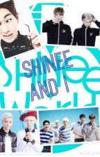 SHINee and I|| SHINee fanfiction by little_miss_ally