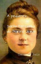 A pequenez de Santa Terezinha do menino Jesus by Gabriel612reis