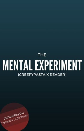 Mental Experiment (Creepypasta x Reader)