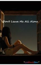 Don't Leave Me  All Alone by LilDevilStar