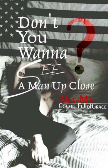 Don't You Wanna See A Man Up Close? (BoyxBoy) [Book 1]
