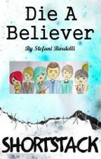 Die A Believer by StefaniBardelli