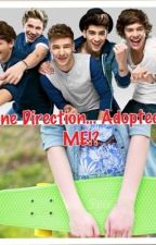 One Direction...Adopted...ME!? by roar_imadinosaur