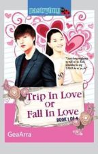 Trip In Love or Fall In Love? (PUBLISHED with TV adaptation) by GeaArra