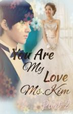 You Are My Love Ms.Kim ( Part 2) Kim Myungsoo FF by StupidButCute00