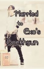 Married to Exo's Baekhyun~ by Song_Joongki