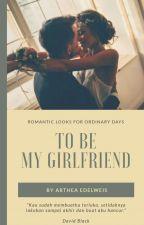 To Be My Girlfriend by Arthea_Edelweis