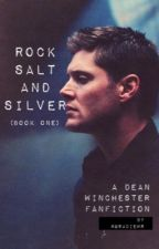 Rock Salt and Silver - (a Dean Winchester fanfiction) by we_aretheyoung