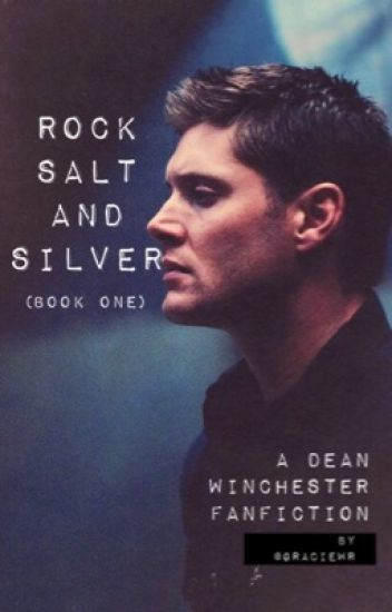 Rock Salt and Silver - (a Dean Winchester fanfiction)