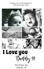 Love You, Daddy (SELESAI) by Indah_M