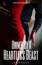 Owned by a Heartless Beast (On-Hold) by jhannexx