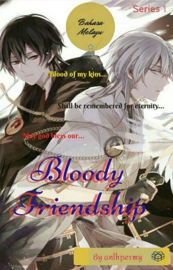 BLOODY FRIENDSHIP (ORIGINAL DALAM BAHASA MELAYU) - BOOK 1