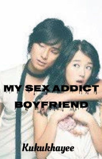 My Sex Addict Boyfriend
