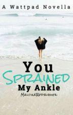 You sprained my ankle by MalvikaRodriguez