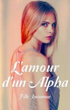 L'amour d'un Alpha  by Fille_Inconnue