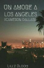 Un Amore a Los Angeles  || Cameron Dallas || by lillybloom00