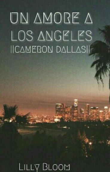 Un Amore a Los Angeles  || Cameron Dallas ||