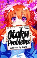 Otaku Problems by tiane-