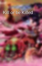 Kill or be Killed by silversorbet