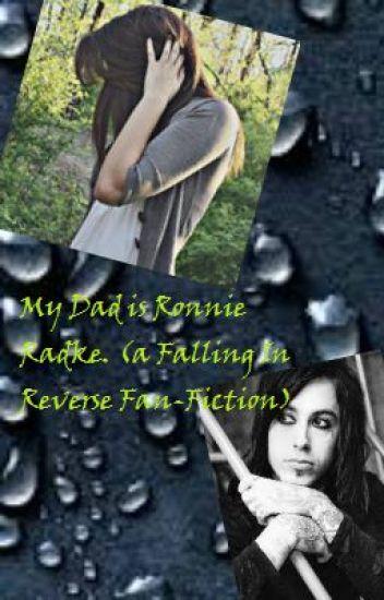 My Dad is Ronnie Radke. (a Falling In Reverse Fan-Fiction)