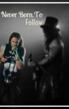 Never Born To Follow by Arrowsmith31