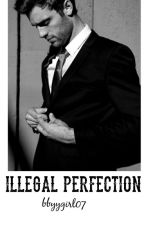 Illegal Perfection by bbyygirl07