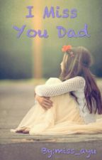 I Miss You Dad by miss_ayu