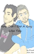 How Did I Get A Guy Like You (Septiplier AU) by Gravity_Gamer