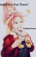 Daddy Are You There ? (A dragneel family story) by TheNaluChannel