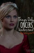 Things Only Oncers Understand by Shiningstar92