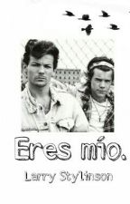 Eres mío. (Larry Stylinson) by xdanrodgzx