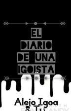 El Diario De Una Igoista (Alejo Igoa & Tu) by LaEscritoraSinFuturo