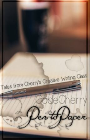 Pen to Paper ~|~ Tales from Cherry's Creative Writing Class by code_cherry