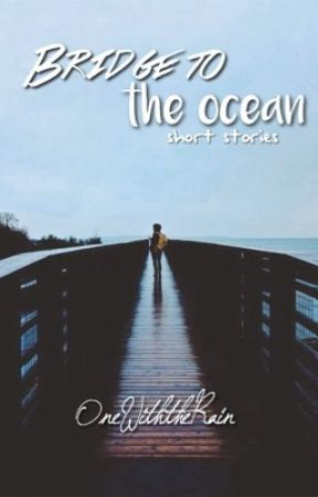 Bridge to the Ocean (Short Stories) by OneWiththeRain