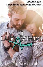O Lado Bom do Amor - #Wattys2016 by deborazonatto