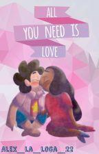 All You Need Is Love - Steven universe by alex_la_loca_22
