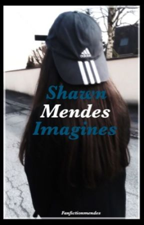 Shawn Mendes Imagines by Fanfictionmendes