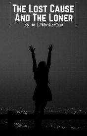 † The Lost Cause And The Loner † (An Emo Love Story) by WaitWhoAreYou