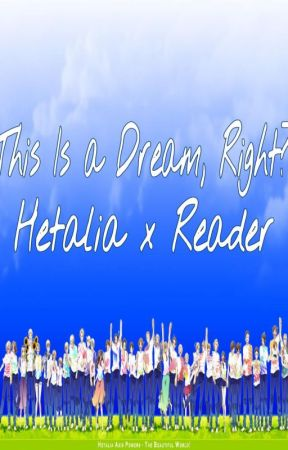 This is A Dream, Right? HetaliaxReader by FancyNapkin