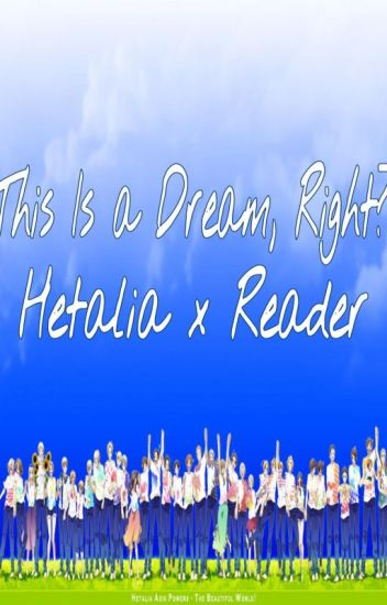 This is A Dream, Right? HetaliaxReader
