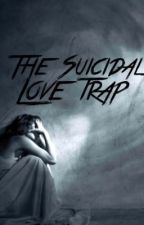 The Suicidal Love Trap by _hipsterfairy_