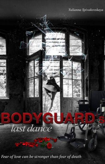 BODYGUARD's last dance  #Wattys2017