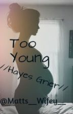 Too Young// Hayes Grier ∆Short Story∆ by Matts__Wifey__